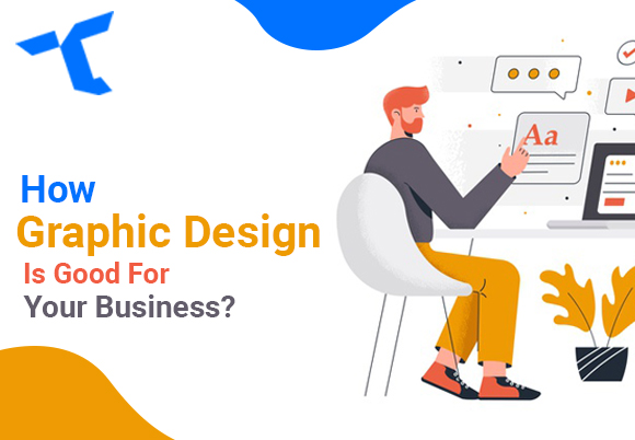 How-Graphic-Design-Is-Good-For-Your-Business?